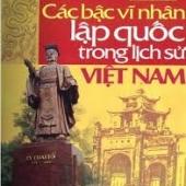 Các Bậc Vĩ Nhân Lập Quốc Trong Lịch Sử Việt Nam